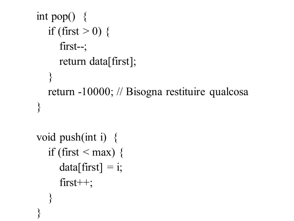 int pop() { if (first > 0) { first--; return data[first]; } return -10000; // Bisogna restituire qualcosa.